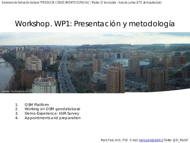 1. OSM Platform 2. Working on OSM geodatabase 3. Demo-Experience: HdR Survey 4. Appointments and preparation Mario Paris, ...