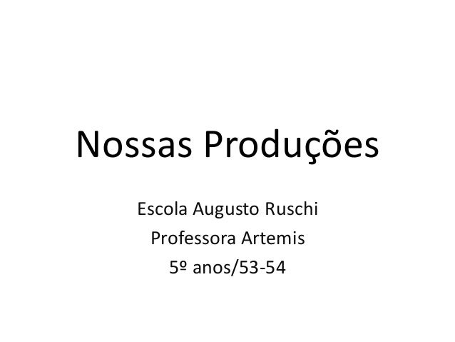 Escola Augusto RuschiProfessora Artemis5º anos/53-54Nossas Produções