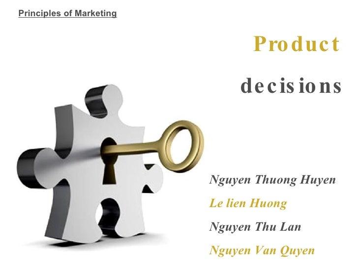 Product  decisions Nguyen Thuong Huyen Le lien Huong Nguyen Thu Lan Nguyen Van Quyen Principles of Marketing