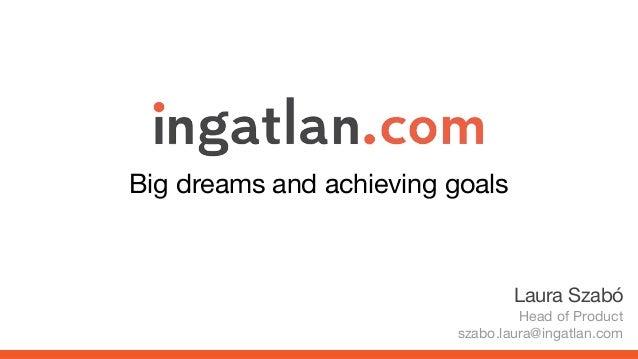Big dreams and achieving goals Laura Szabó Head of Product szabo.laura@ingatlan.com