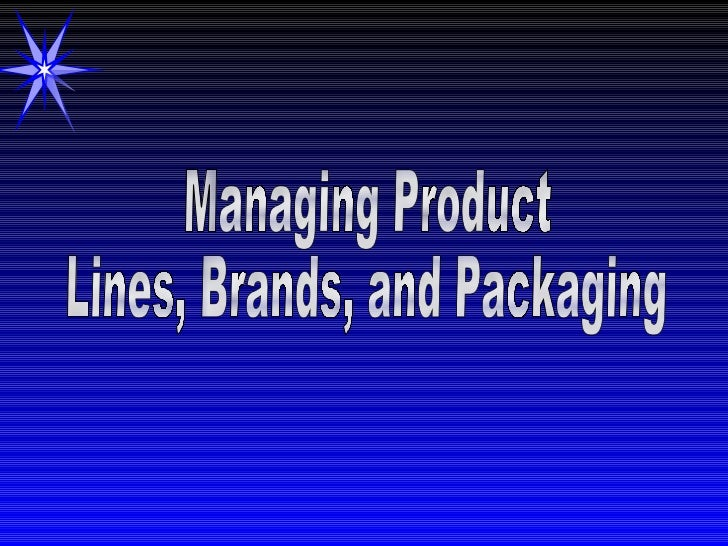 Managing Product Lines, Brands, and Packaging
