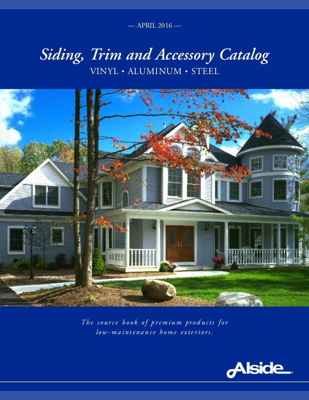 The s ource book of premium products for low-maintenance home exteriors. — APRIL 2016 — Siding, Trim and Accessory Catalog...