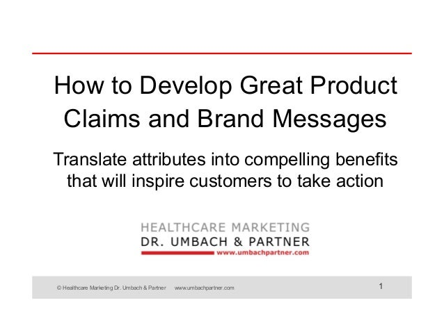 © Healthcare Marketing Dr. Umbach & Partner www.umbachpartner.com 1 How to Develop Great Product Claims and Brand Messages...