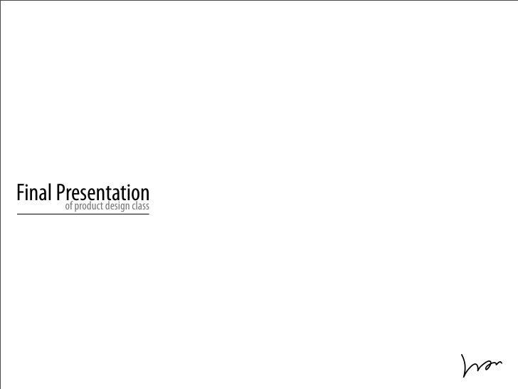 Final Presentation        of product design class