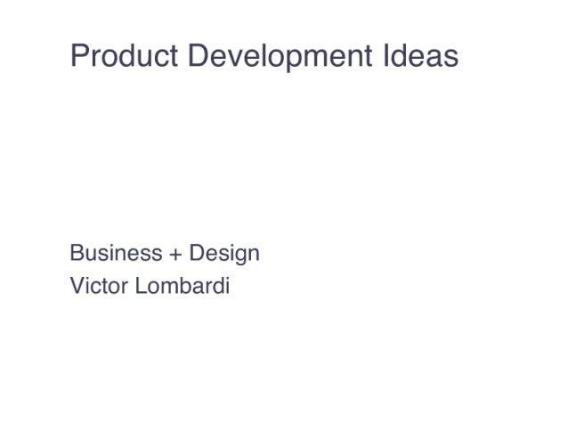 Product Development Ideas  Business + Design Victor Lombardi