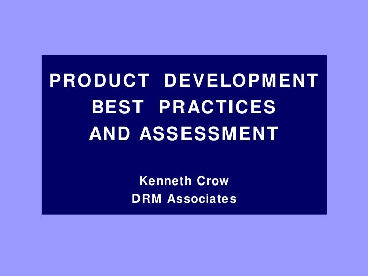 PRODUCT  DEVELOPMENT BEST  PRACTICES AND ASSESSMENT Kenneth Crow DRM Associates