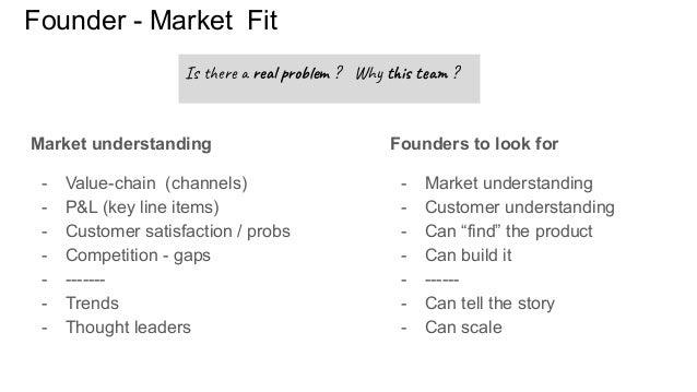 Founder - Market Fit Market understanding - Value-chain (channels) - P&L (key line items) - Customer satisfaction / probs ...