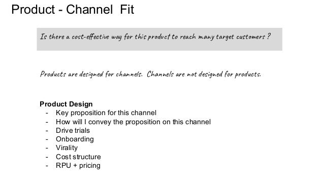 Product - Channel Fit Is there a cost-effective way for this product to reach many target customers ? Product Design - Key ...