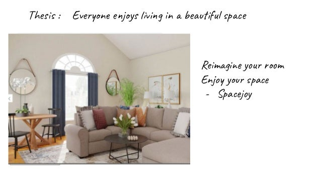 Thesis : Everyone enjoys living in a beautiful space Reimagine your room Enjoy your space - Spacejoy