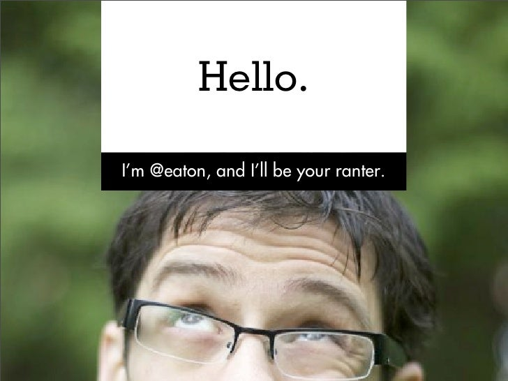Hello.I'm @eaton, and I'll be your ranter.