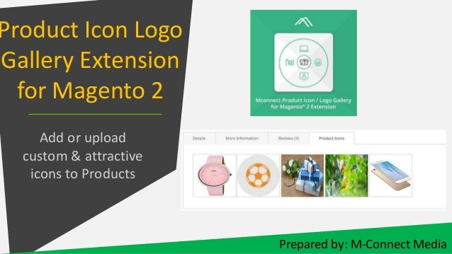 Product Icon Logo Gallery Extension for Magento 2 Add or upload custom & attractive icons to Products Prepared by: M-Conne...