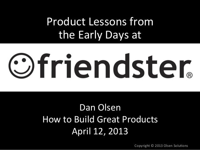 Product	  Lessons	  from      	     the	  Early	  Days	  at                            	                Dan	  Olsen 	  How...