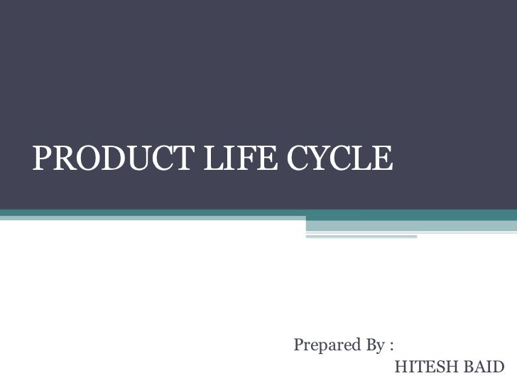 PRODUCT LIFE CYCLE Prepared By : HITESH BAID