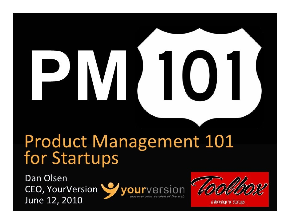 Product Management 101 for Startups Dan Olsen CEO, YourVersion June 12, 2010      Copyright © 2010 YourVersion