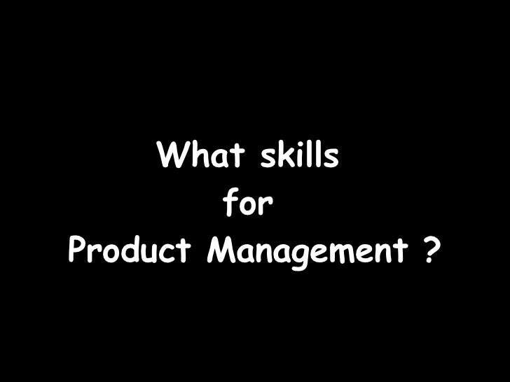 What skills  for  Product Management ?