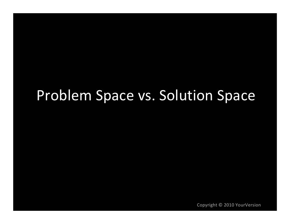 ProblemSpacevs.SolutionSpace                            Copyright© 2010YourVersion