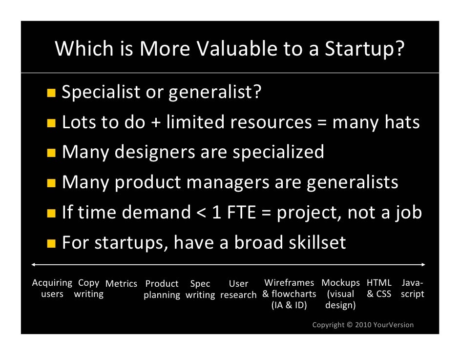 WhichisMoreValuabletoaStartup?       Specialistorgeneralist?       Lotstodo+limitedresources=manyhats     ...