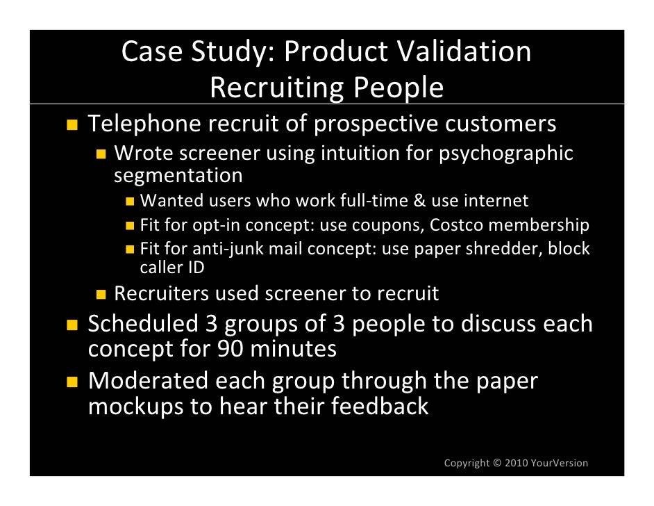 CaseStudy:ProductValidation          RecruitingPeople Telephonerecruitofprospectivecustomers   Wrotescreenerusin...
