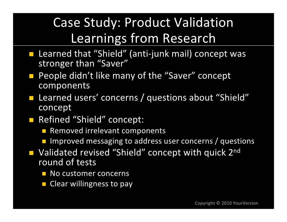 """CaseStudy:ProductValidation       Learnings fromResearch Learnedthat""""Shield"""" (anti‐junkmail)conceptwas stronger..."""