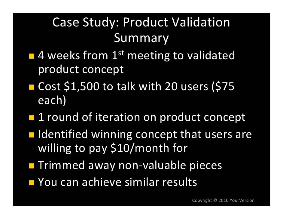 CaseStudy:ProductValidation             Summary 4weeksfrom1st meetingtovalidated productconcept Cost$1,500tot...