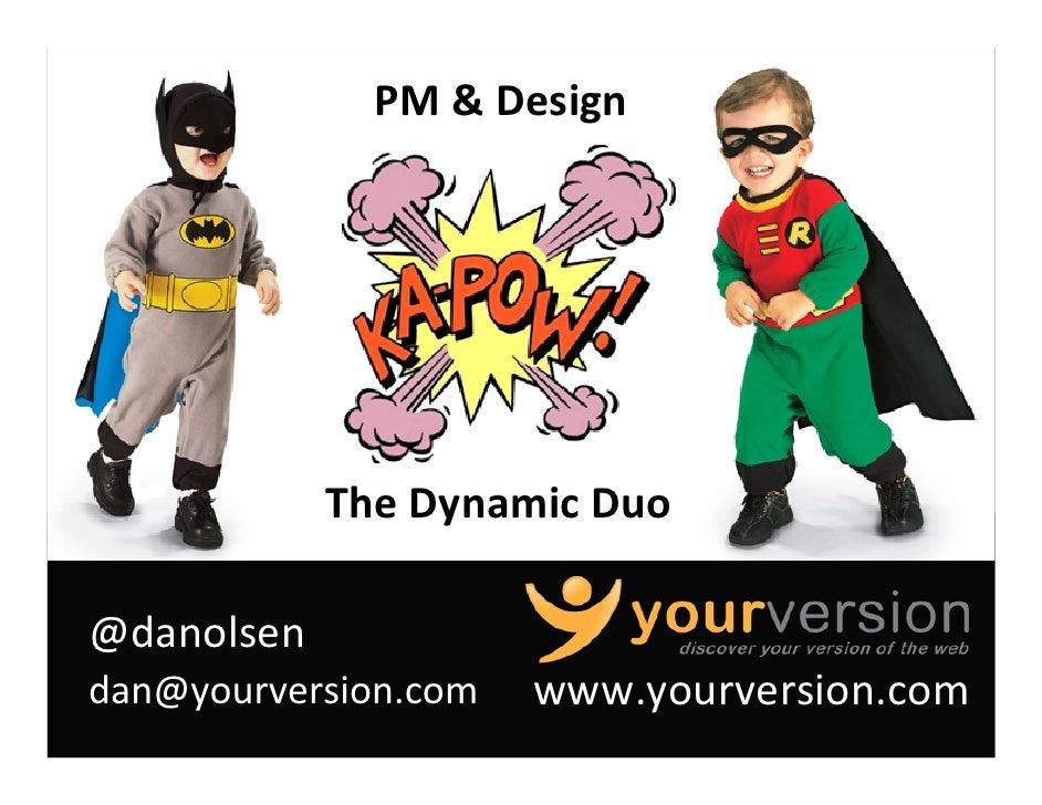 PM&Design                 TheDynamicDuo  @danolsen dan@yourversion.com   www.yourversion.com                          ...