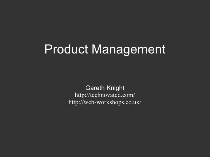 Product Management Gareth Knight http://technovated.com/ http://web-workshops.co.uk/