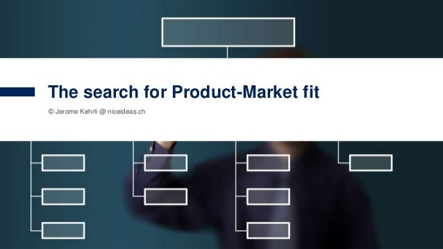 1 © Jerome Kehrli @ niceideas.ch The search for Product-Market fit