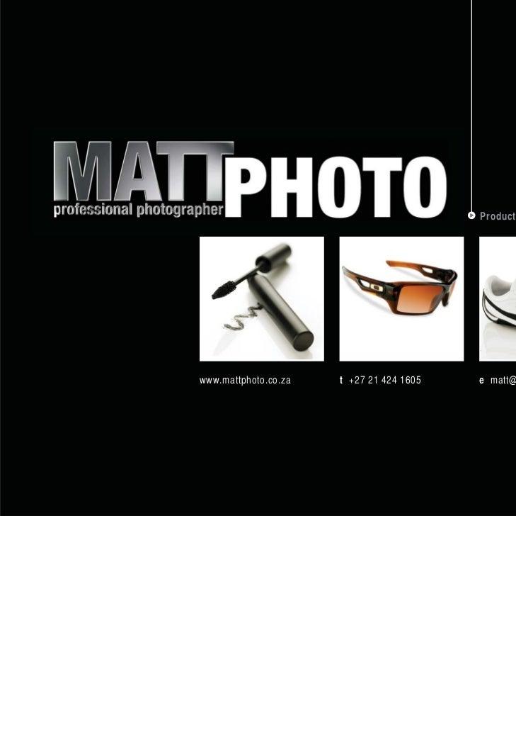Product Portfoliowww.mattphoto.co.za   t +27 21 424 1605   e matt@mattphoto.co.za