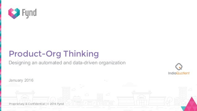 Proprietary & Confidential | © 2016 Fynd Product-Org Thinking Designing an automated and data-driven organization January ...