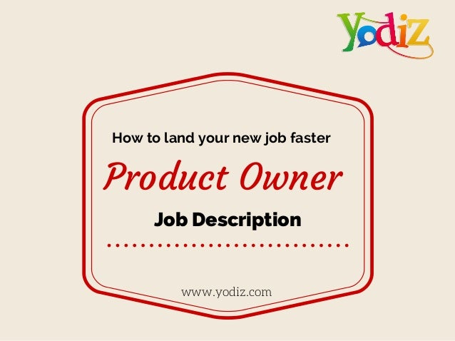 Product Owner www.yodiz.com How to land your new job faster Job Description