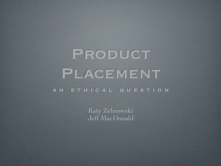 Product  Placement an   ethical    question          Katy Zebrowski        Jeff MacDonald