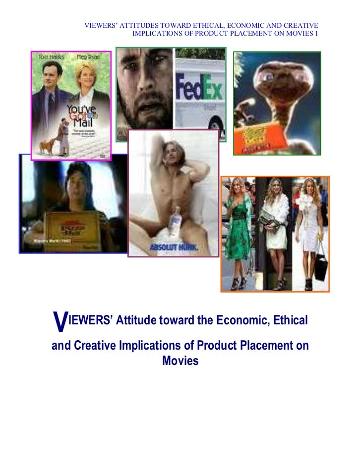 VIEWERS¶ ATTITUDES TOWARD ETHICAL, ECONOMIC AND CREATIVE                  IMPLICATIONS OF PRODUCT PLACEMENT ON MOVIES 1VIE...