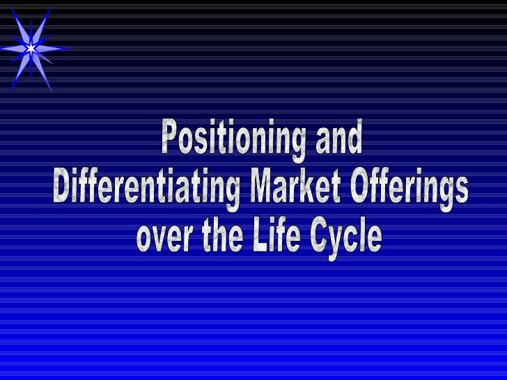 Positioning and  Differentiating Market Offerings  over the Life Cycle