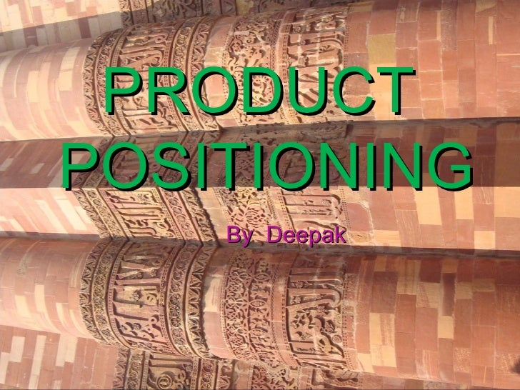 PRODUCT  POSITIONING By  Deepak