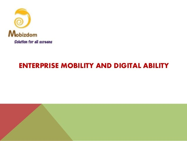 ENTERPRISE MOBILITY AND DIGITAL ABILITY Solution for all screens