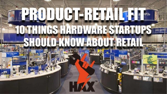 PRODUCT-RETAIL FIT 10 THINGS HARDWARE STARTUPS SHOULD KNOW ABOUT RETAIL