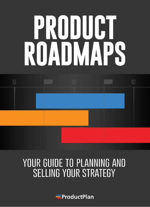 2 Product Roadmaps: Your Guide To Planning & Selling Your Strategy Table of Contents: Why we Wrote This Book	 03 1. The Ke...