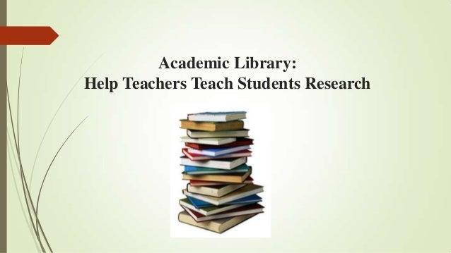 Academic Library: Help Teachers Teach Students Research