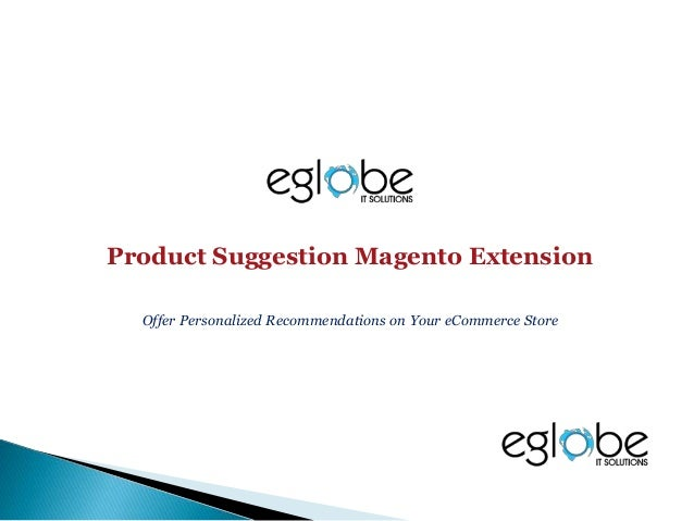 About Product Suggestion Extension: 1. Product suggestion is most powerful Magento extension for ecommerce website from te...