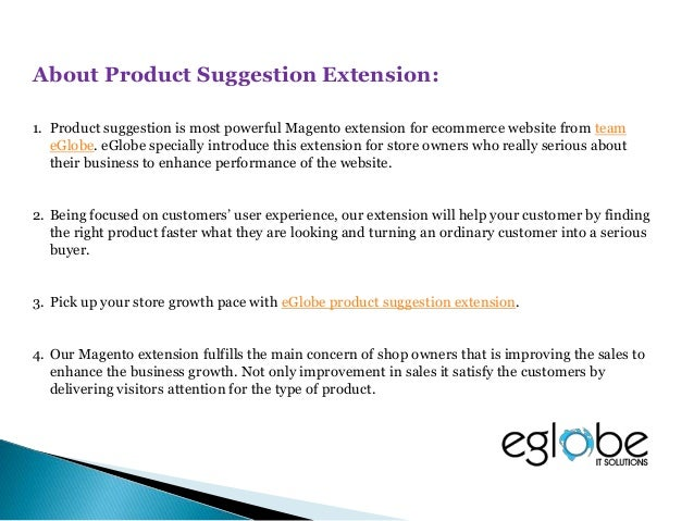 What Product Suggestion Extension Will Do:  Product suggestion extension will guide the customers in a right way to reach...