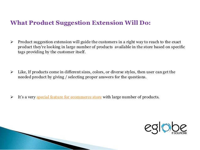 Features:  Right product suggestions based on specific tag.  Suggest customer related products.  Fast and easy setup an...
