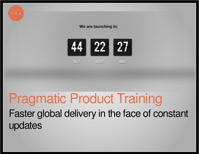 Faster global delivery in the face of constant updates Pragmatic Product Training