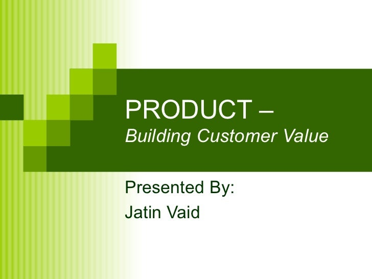PRODUCT –Building Customer ValuePresented By:Jatin Vaid