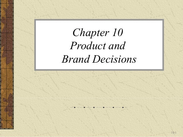 Chapter 10 Product andBrand Decisions                  10-1
