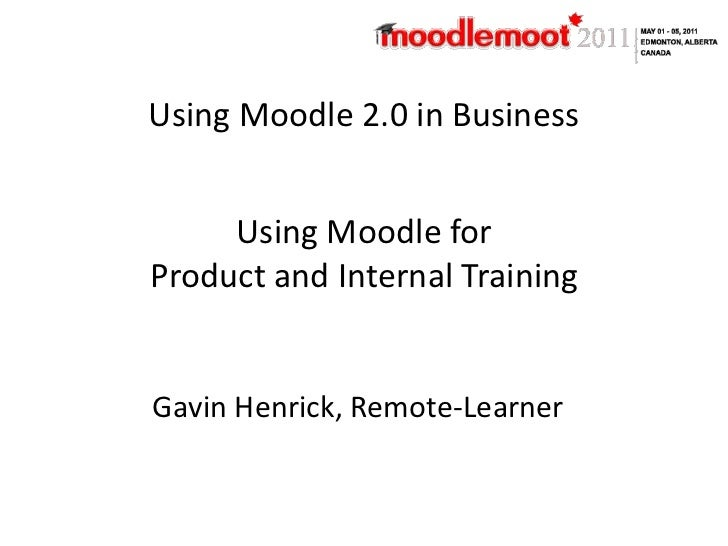 Using Moodle 2.0 in Business<br />Using Moodle for Product and Internal Training<br />Gavin Henrick, Remote-Learner<br />