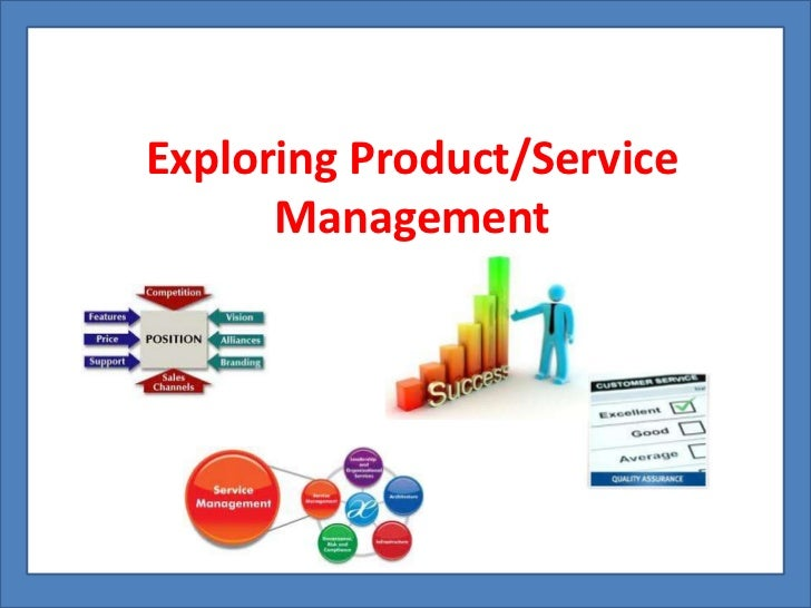 Exploring Product/Service      Management