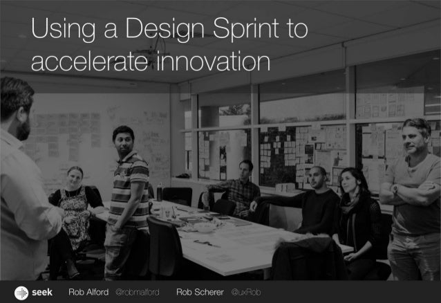 Using a Design Sprint to accelerate innovation   seek Rob Alford @~rcbnalioi'd Rob Scherer @tixBoi: >