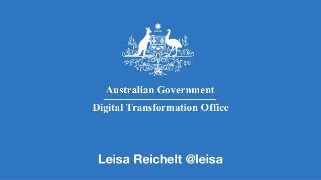 Australian Government Digital Transformation Office Leisa Reichelt @leisa