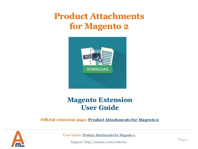User Guide: Product Attachments for Magento 2 Page 1 Product Attachments for Magento 2 Magento Extension User Guide Offici...