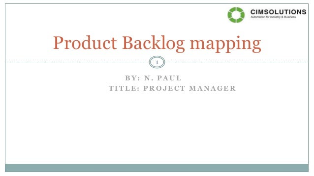 B Y : N . P A U L T I T L E : P R O J E C T M A N A G E R Product Backlog mapping 1